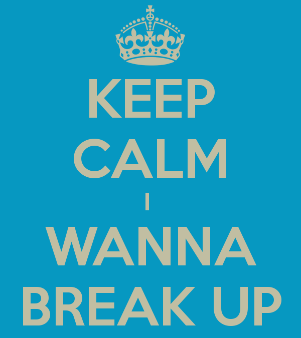 Wanna Break Up